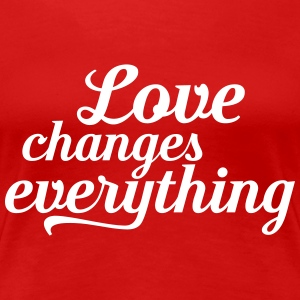 Love changes everything T-Shirts - Women's Premium T-Shirt