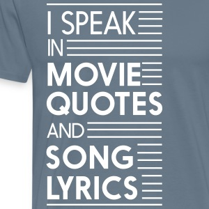I speak in movie quotes and song lyrics T-Shirts - Men's Premium T-Shirt