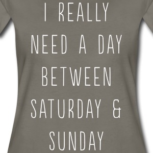 I really need a day between Saturday and Sunday T-Shirts - Women's Premium T-Shirt