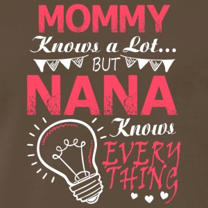 Mommy Knows A Lot But Nana Knows Everything Shirt - Men's Premium T-Shirt
