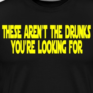 These Aren't The Drunks You're Looking For T-Shirts - Men's Premium T-Shirt