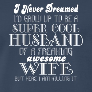 Husband Of A Freaking Awesome Wife T Shirt - Men's Premium T-Shirt