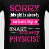 Physicist - Sorry, this girl is already taken by a - Men's T-Shirt