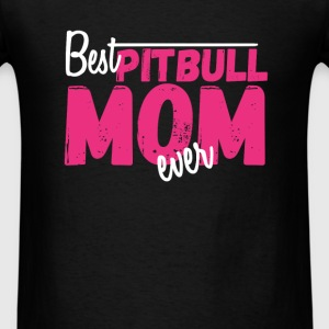 Pitbull Mom - Best Pitbull Mom ever - Men's T-Shirt