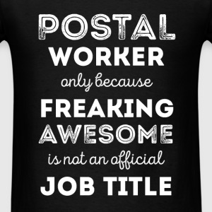 Postal Worker - Postal Worker Because Freakin' Awe - Men's T-Shirt