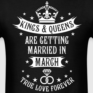 Kings and Queens are married March Wedding T-Shirt - Men's T-Shirt