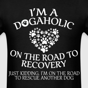 Im a Dogaholic on the road to recovery - Men's T-Shirt