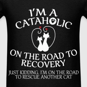 I'm A Cataholic on the Road to Recovery - Men's T-Shirt