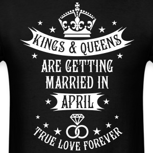 Kings and Queens are married April Wedding T-Shirt - Men's T-Shirt