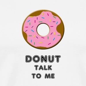 Donut Talk to Me - Men's Premium T-Shirt