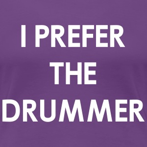 I prefer the drummer T-Shirts - Women's Premium T-Shirt