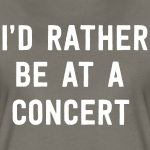 I'd rather be at a concert T-Shirts - Women's Premium T-Shirt