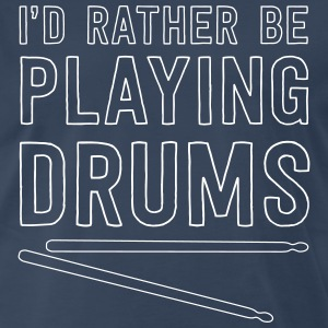 I'd rather be playing drums T-Shirts - Men's Premium T-Shirt