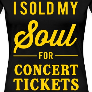 I sold my soul for concert tickets T-Shirts - Women's Premium T-Shirt