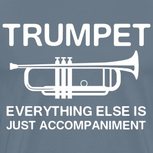 Trumpet. Everything else is just accompaniment T-Shirts - Men's Premium T-Shirt