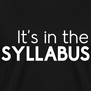 It's in the syllabus T-Shirts - Men's Premium T-Shirt