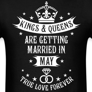Kings and Queens are married May Wedding T-Shirt - Men's T-Shirt