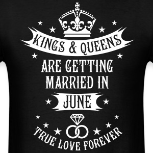 Kings and Queens are married June Wedding T-Shirt - Men's T-Shirt
