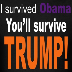 I survived Obama. You'll survive Trump T-Shirts - Men's T-Shirt