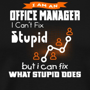 Office Manage I Can't Fix Stupid T Shirt - Men's Premium T-Shirt