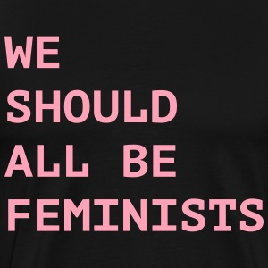 WE SHOULD ALL BE FEMINIST T-Shirts - Men's Premium T-Shirt