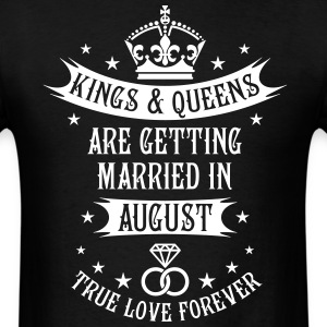 Kings and Queens are married in August Wedding T-S - Men's T-Shirt