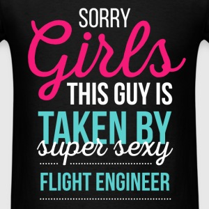 Flight Engineer - Sorry girls, this guy is taken b - Men's T-Shirt