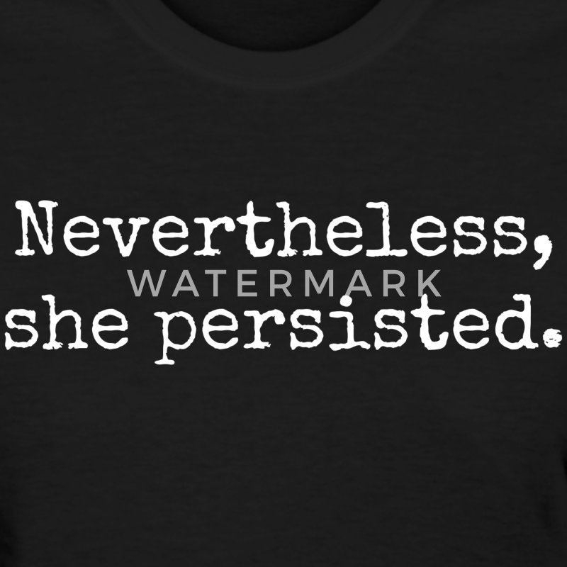 Nevertheless She Persisted #LetLizSpeak  - Women's T-Shirt