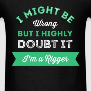 Rigger  - I Might Be Wrong But I Highly Doubt It I - Men's T-Shirt