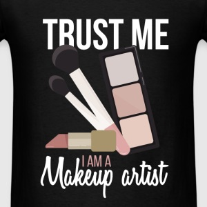 Makeup Artist - Trust me I am a Makeup artist - Men's T-Shirt