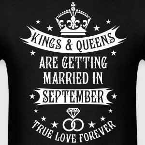 Kings and Queens are married in September Wedding  - Men's T-Shirt