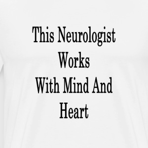 this_neurologist_works_with_mind_and_hea T-Shirts - Men's Premium T-Shirt