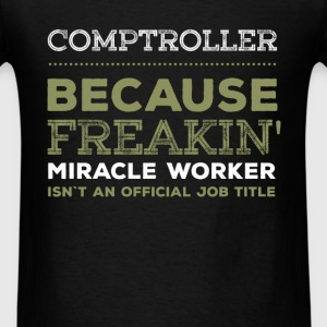 Comptroller - Comptroller because freakin` miracle - Men's T-Shirt