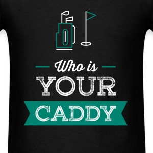 Caddy - Who is your Caddy - Men's T-Shirt