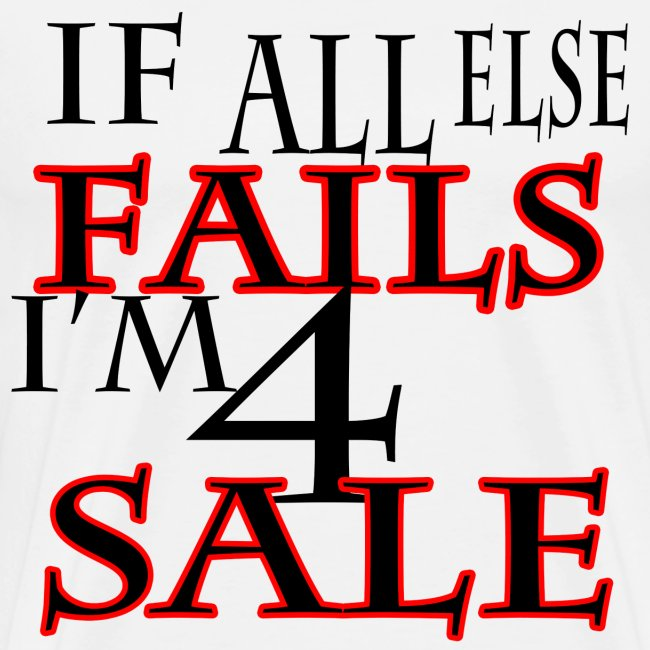 If all else Fails I'm 4 Sale