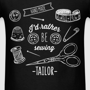 Tailor - I`d rather be sewing. Tailor - Men's T-Shirt