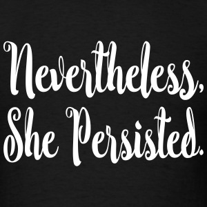 Nevertheless She Persisted T-Shirts - Men's T-Shirt