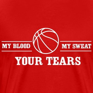 Basketball. My blood my sweat your tears T-Shirts - Men's Premium T-Shirt