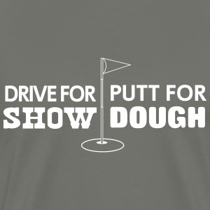 Drive for show. Putt for dough T-Shirts - Men's Premium T-Shirt