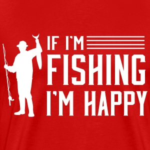 If I'm fishing I'm happy T-Shirts - Men's Premium T-Shirt