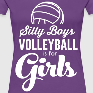 Silly boys volleyball is for girls T-Shirts - Women's Premium T-Shirt