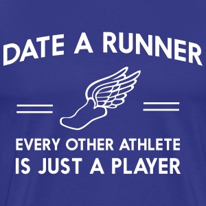Date a runner Every other athlete is just a player T-Shirts - Men's Premium T-Shirt