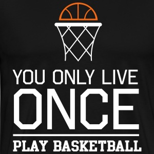 You only live once. Play basketball T-Shirts - Men's Premium T-Shirt