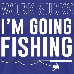 Work sucks I'm going fishing T-Shirts - Men's Premium T-Shirt