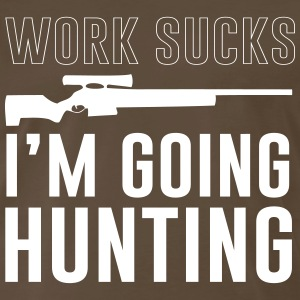Work sucks. I'm going hunting T-Shirts - Men's Premium T-Shirt