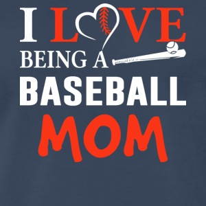 I Love Being a Baseball Mom T Shirt - Men's Premium T-Shirt