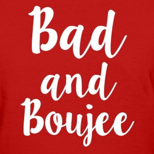 Bad and Boujee women's shirt  - Women's T-Shirt