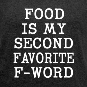 Food is my Second F-Word funny shirt  - Women´s Rolled Sleeve Boxy T-Shirt