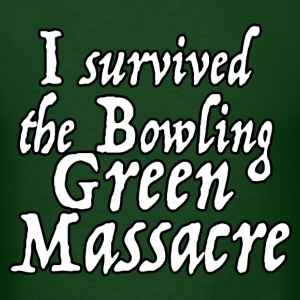 I Survived the Bowling Green Massacre T-Shirts - Men's T-Shirt