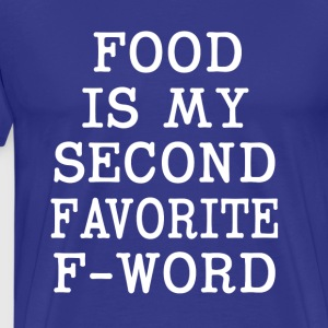 Food is my Second F-Word funny shirt  - Men's Premium T-Shirt